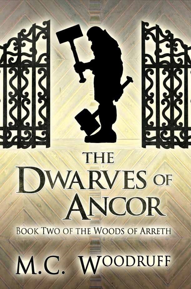 The Dwarves of Ancor: Book Two of The Woods of Arreth